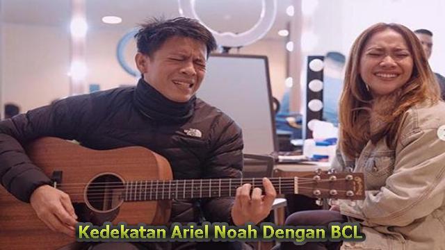 Kedekatan Ariel Noah Dengan BCL