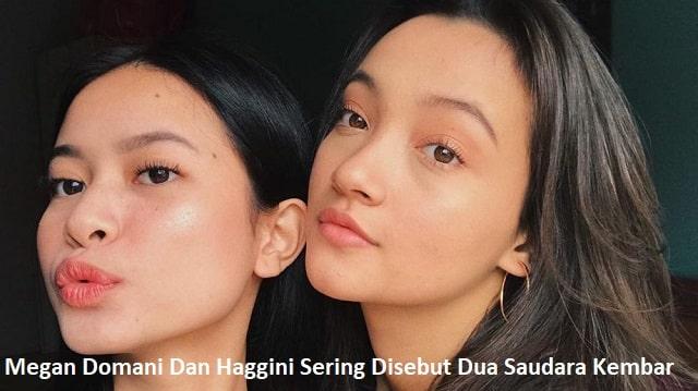 Megan Domani Dan Haggini Sering Disebut Dua Saudara Kembar